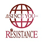 SINCE YOU...RESISTANCE
